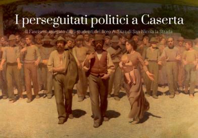 I perseguitati politici nella provincia di Caserta